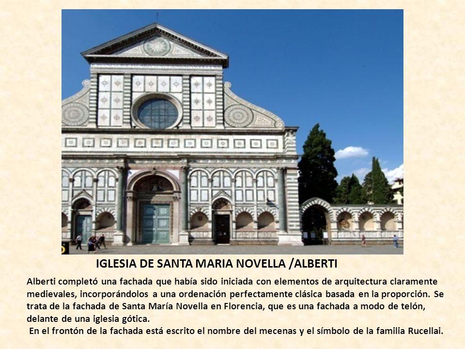 IGLESIA DE SANTA MARIA NOVELLA /ALBERTI Alberti completó una fachada que había sido iniciada con elementos de arquitectura claramente medievales, inco