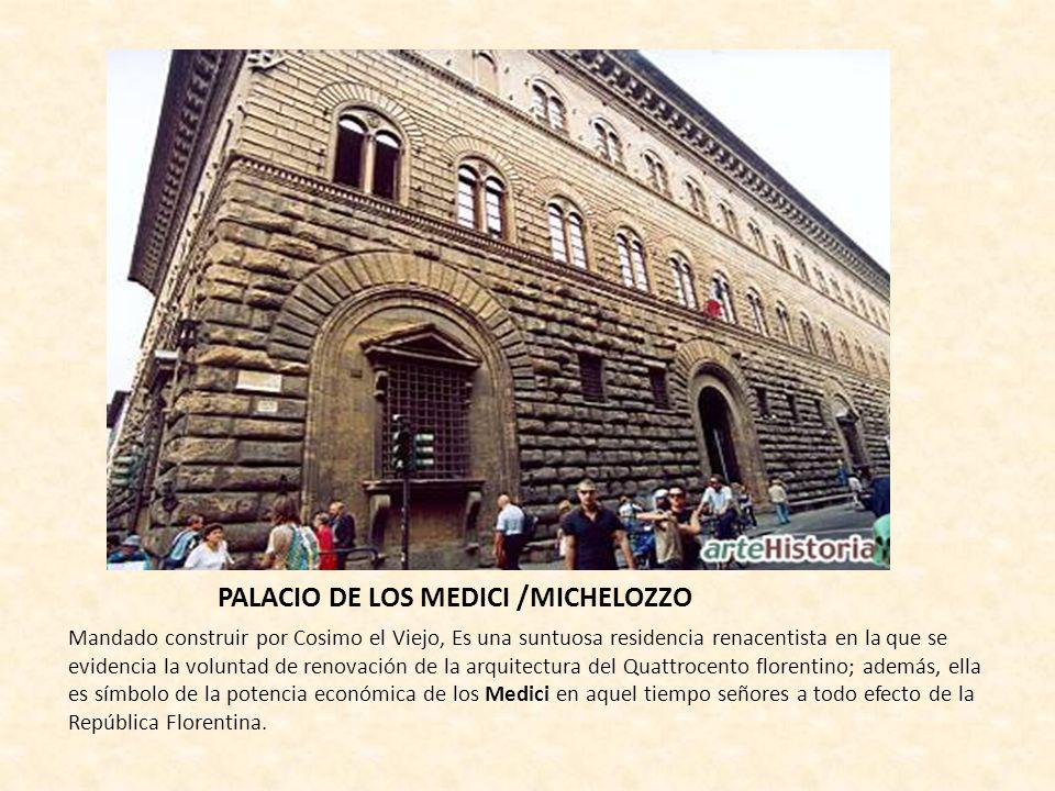 PALACIO DE LOS MEDICI /MICHELOZZO Mandado construir por Cosimo el Viejo, Es una suntuosa residencia renacentista en la que se evidencia la voluntad de