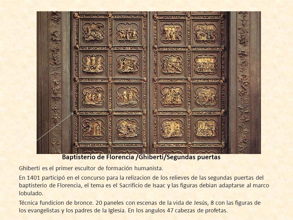 Baptisterio de Florencia /Ghiberti/Segundas puertas Ghiberti es el primer escultor de formación humanista. En 1401 participó en el concurso para la re
