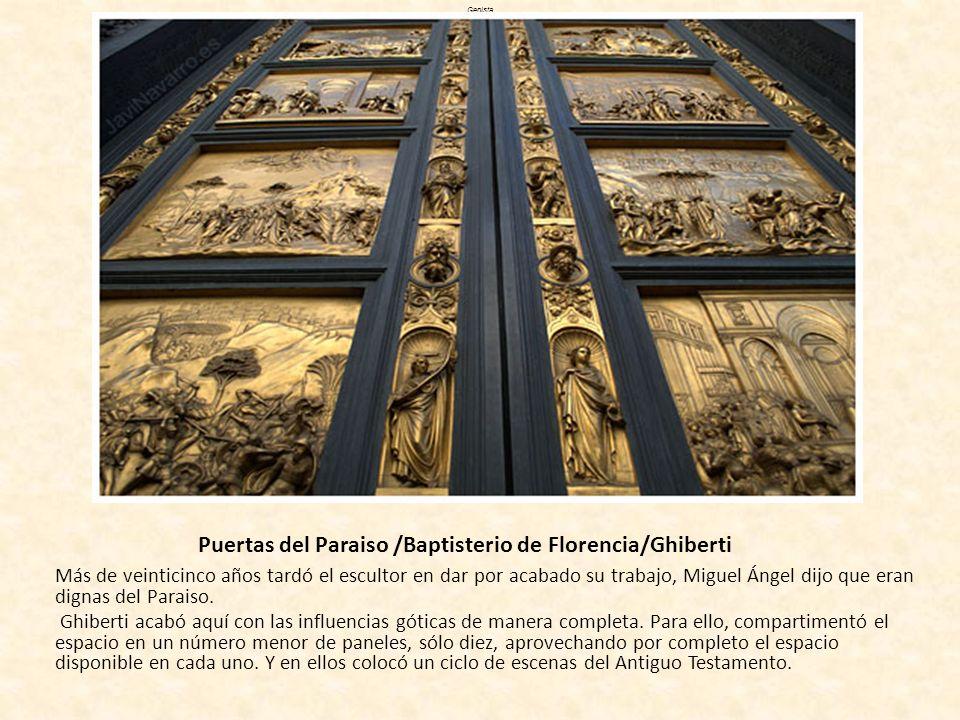 Puertas del Paraiso /Baptisterio de Florencia/Ghiberti Más de veinticinco años tardó el escultor en dar por acabado su trabajo, Miguel Ángel dijo que