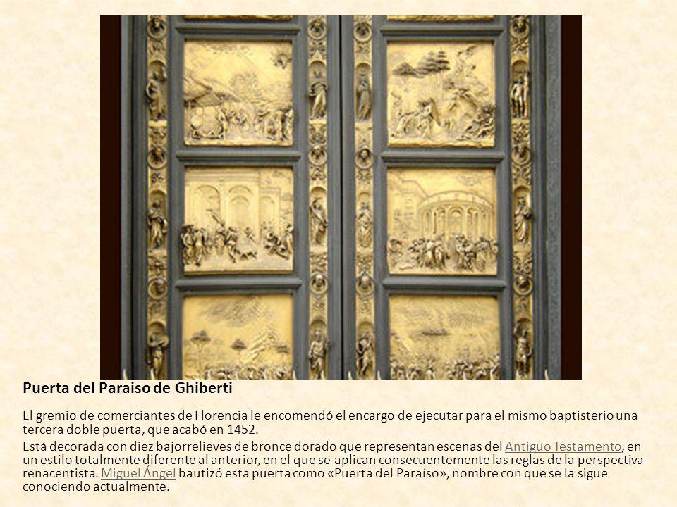 Puerta del Paraiso de Ghiberti El gremio de comerciantes de Florencia le encomendó el encargo de ejecutar para el mismo baptisterio una tercera doble