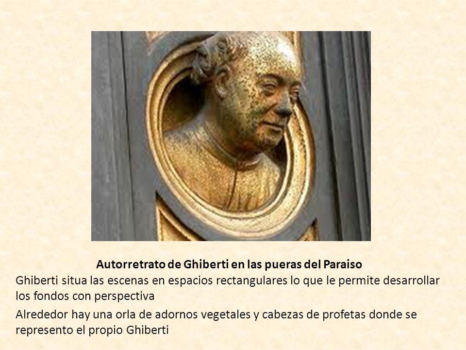 Autorretrato de Ghiberti en las pueras del Paraiso Ghiberti situa las escenas en espacios rectangulares lo que le permite desarrollar los fondos con p