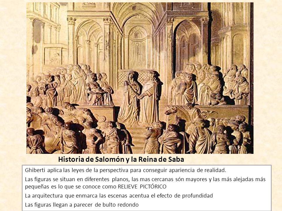 Historia de Salomón y la Reina de Saba Ghiberti aplica las leyes de la perspectiva para conseguir apariencia de realidad. Las figuras se situan en dif
