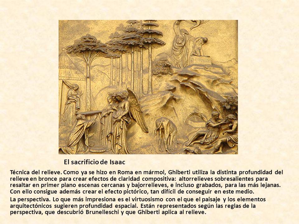 El sacrificio de Isaac Técnica del relieve. Como ya se hizo en Roma en mármol, Ghiberti utiliza la distinta profundidad del relieve en bronce para cre