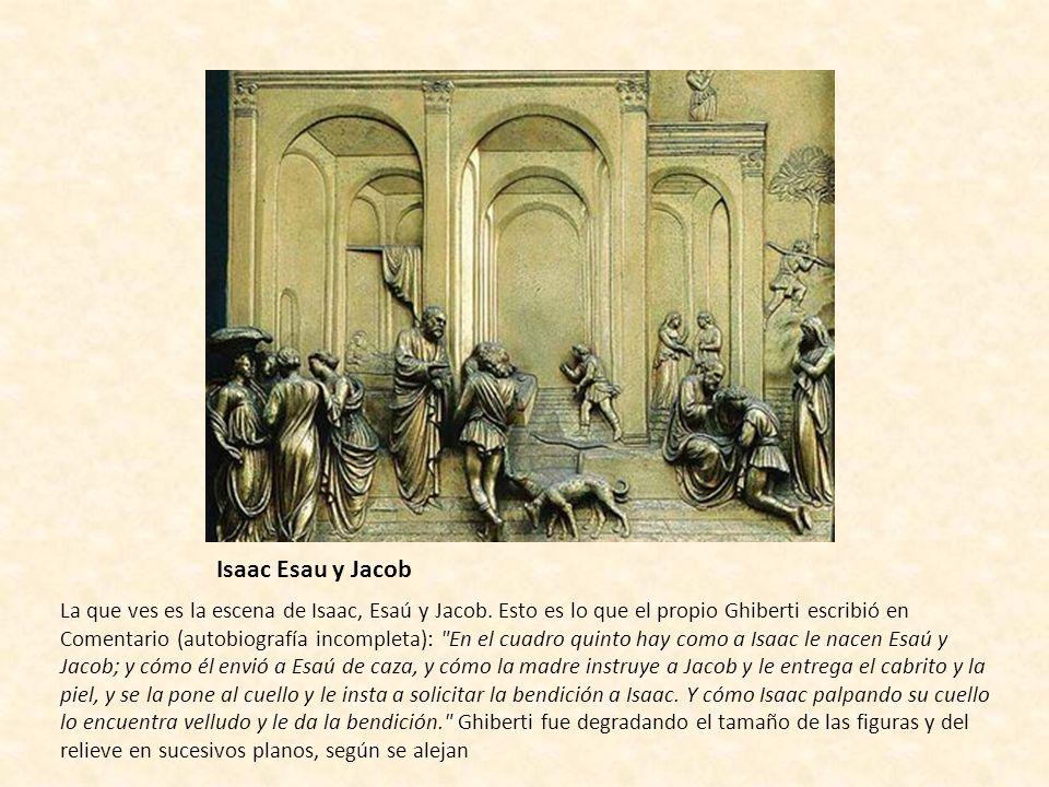 Isaac Esau y Jacob La que ves es la escena de Isaac, Esaú y Jacob. Esto es lo que el propio Ghiberti escribió en Comentario (autobiografía incompleta)
