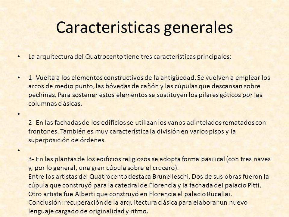 Caracteristicas generales La arquitectura del Quatrocento tiene tres características principales: 1- Vuelta a los elementos constructivos de la antigü