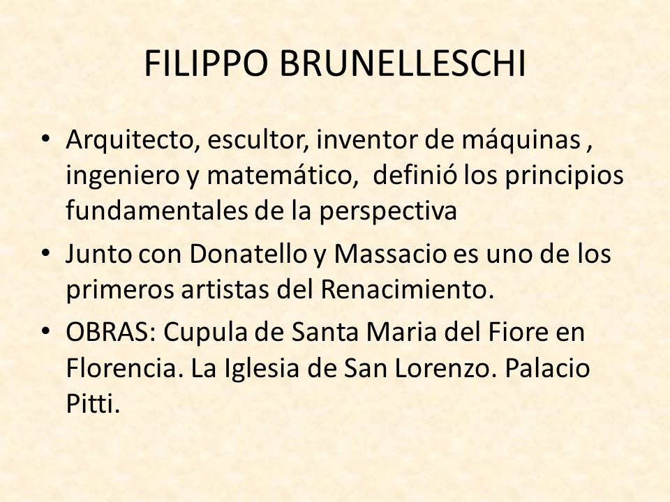 FILIPPO BRUNELLESCHI Arquitecto, escultor, inventor de máquinas, ingeniero y matemático, definió los principios fundamentales de la perspectiva Junto