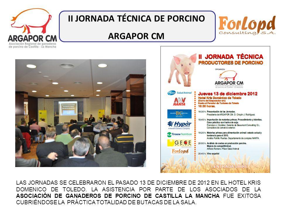 II JORNADA TÉCNICA DE PORCINO ARGAPOR CM LAS JORNADAS SE CELEBRARON EL PASADO 13 DE DICIEMBRE DE 2012 EN EL HOTEL KRIS DOMENICO DE TOLEDO. LA ASISTENC