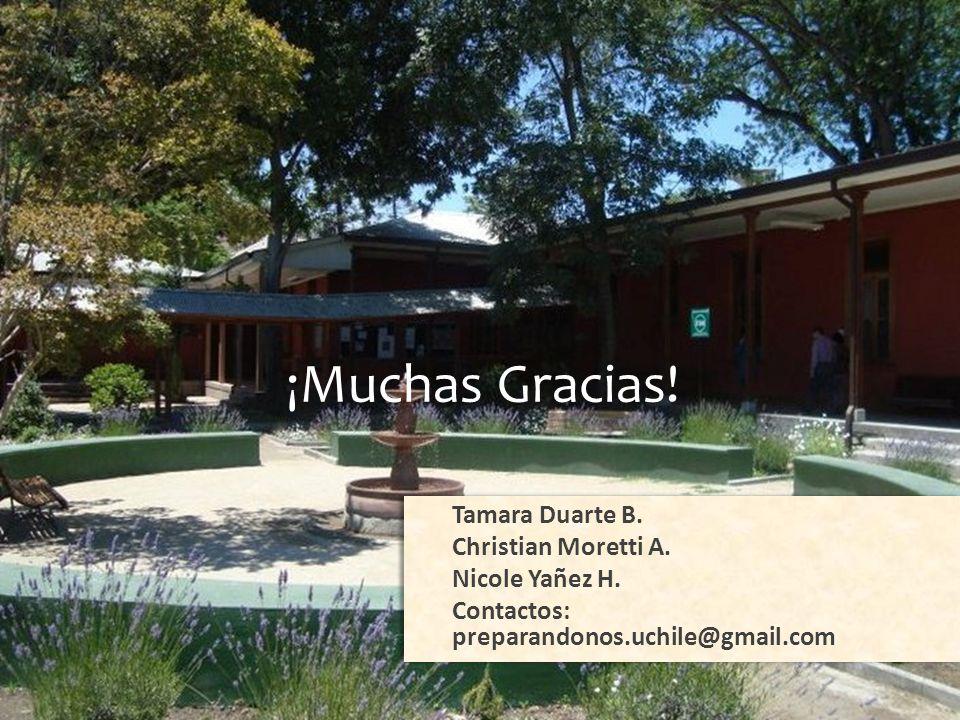 ¡Gracias! ¡Muchas Gracias! Tamara Duarte B. Christian Moretti A. Nicole Yañez H. Contactos: preparandonos.uchile@gmail.com