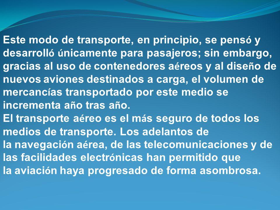 Este modo de transporte, en principio, se pens ó y desarroll ó ú nicamente para pasajeros; sin embargo, gracias al uso de contenedores a é reos y al d