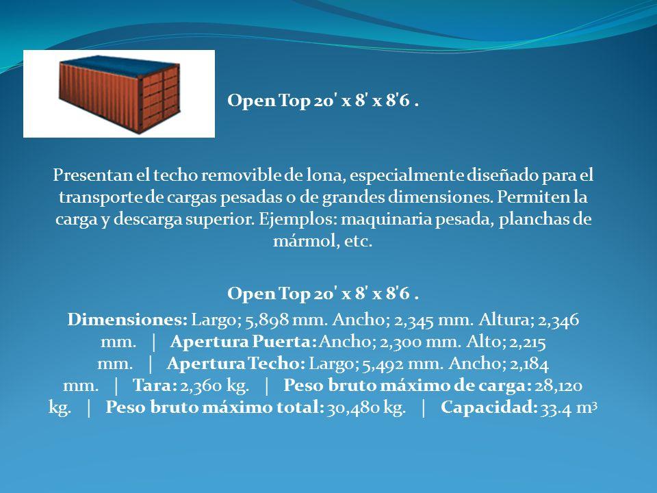Open Top 20' x 8' x 8'6. Presentan el techo removible de lona, especialmente diseñado para el transporte de cargas pesadas o de grandes dimensiones. P