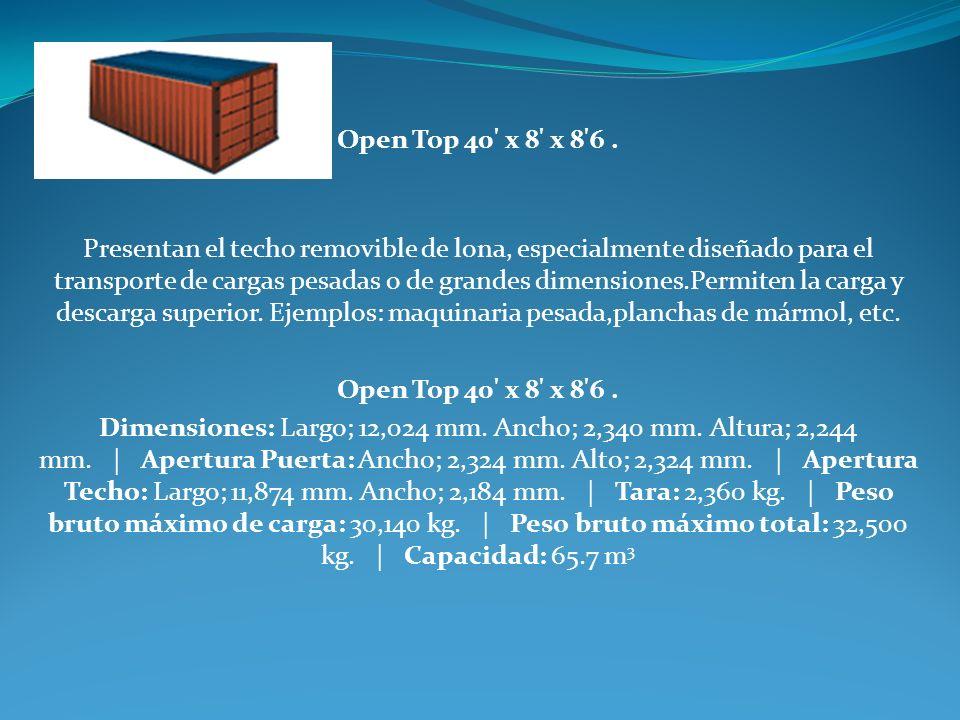 Open Top 40' x 8' x 8'6. Presentan el techo removible de lona, especialmente diseñado para el transporte de cargas pesadas o de grandes dimensiones.Pe