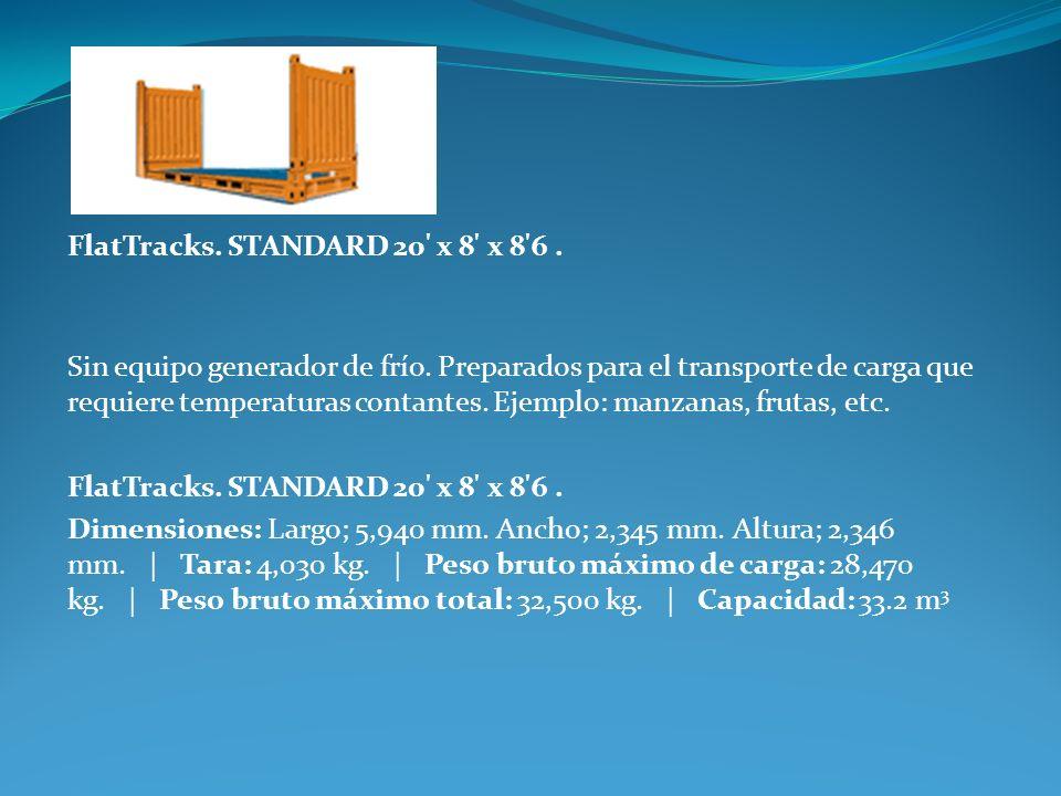 FlatTracks. STANDARD 20' x 8' x 8'6. Sin equipo generador de frío. Preparados para el transporte de carga que requiere temperaturas contantes. Ejemplo