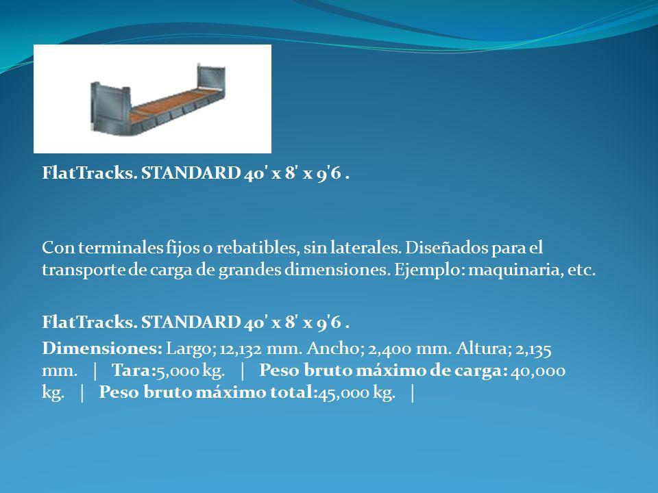 FlatTracks. STANDARD 40' x 8' x 9'6. Con terminales fijos o rebatibles, sin laterales. Diseñados para el transporte de carga de grandes dimensiones. E
