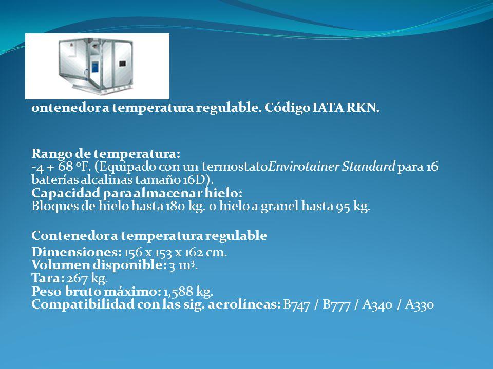 ontenedor a temperatura regulable. Código IATA RKN. Rango de temperatura: -4 + 68 o F. (Equipado con un termostatoEnvirotainer Standard para 16 baterí