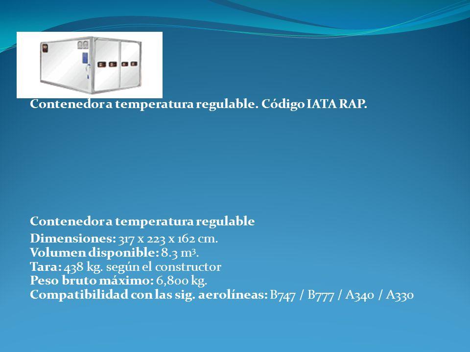 Contenedor a temperatura regulable. Código IATA RAP. Contenedor a temperatura regulable Dimensiones: 317 x 223 x 162 cm. Volumen disponible: 8.3 m 3.