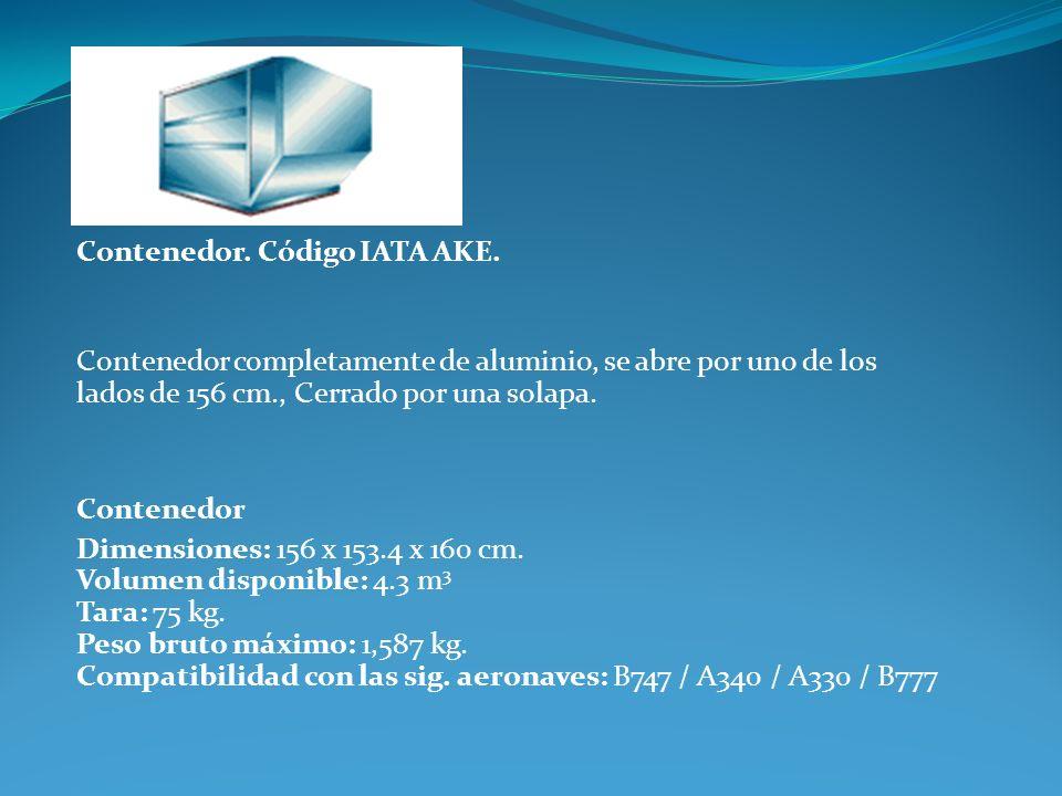 Contenedor. Código IATA AKE. Contenedor completamente de aluminio, se abre por uno de los lados de 156 cm., Cerrado por una solapa. Contenedor Dimensi