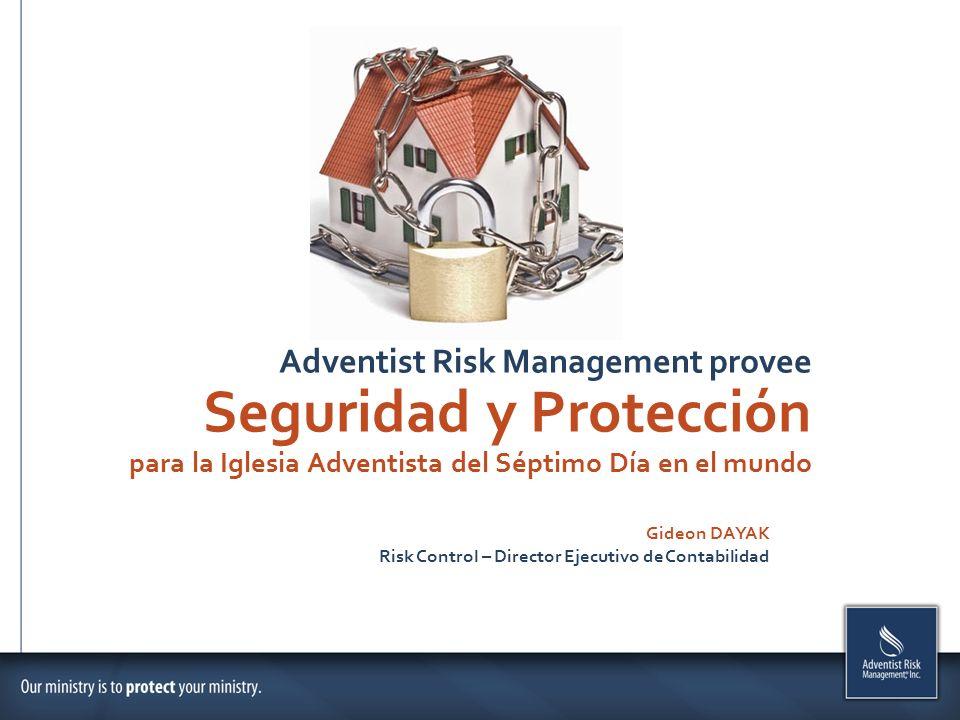 Adventist Risk Management provee Seguridad y Protección para la Iglesia Adventista del Séptimo Día en el mundo Gideon DAYAK Risk Control – Director Ejecutivo de Contabilidad
