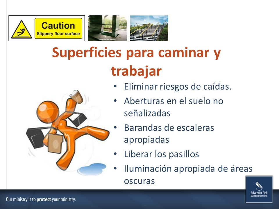 Superficies para caminar y trabajar Eliminar riesgos de caídas. Aberturas en el suelo no señalizadas Barandas de escaleras apropiadas Liberar los pasi