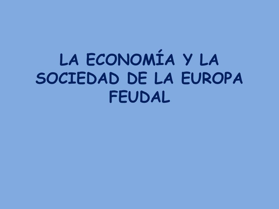 LA ECONOMÍA Y LA SOCIEDAD DE LA EUROPA FEUDAL