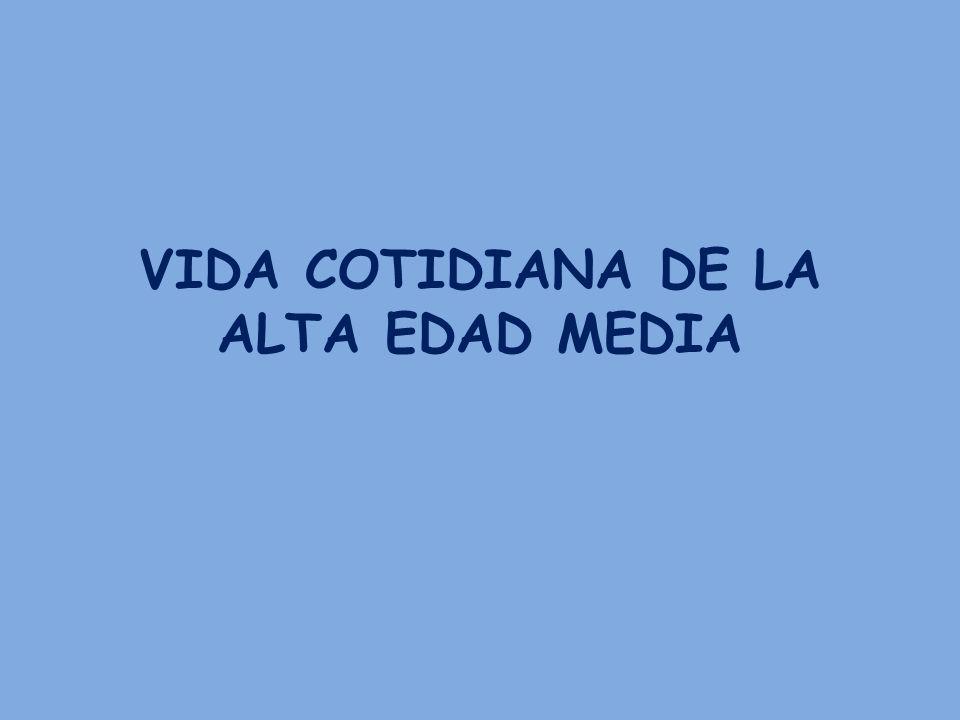 VIDA COTIDIANA DE LA ALTA EDAD MEDIA