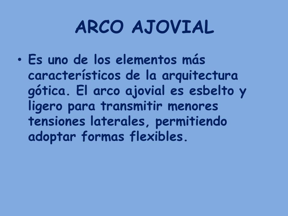 ARCO AJOVIAL Es uno de los elementos más característicos de la arquitectura gótica. El arco ajovial es esbelto y ligero para transmitir menores tensio
