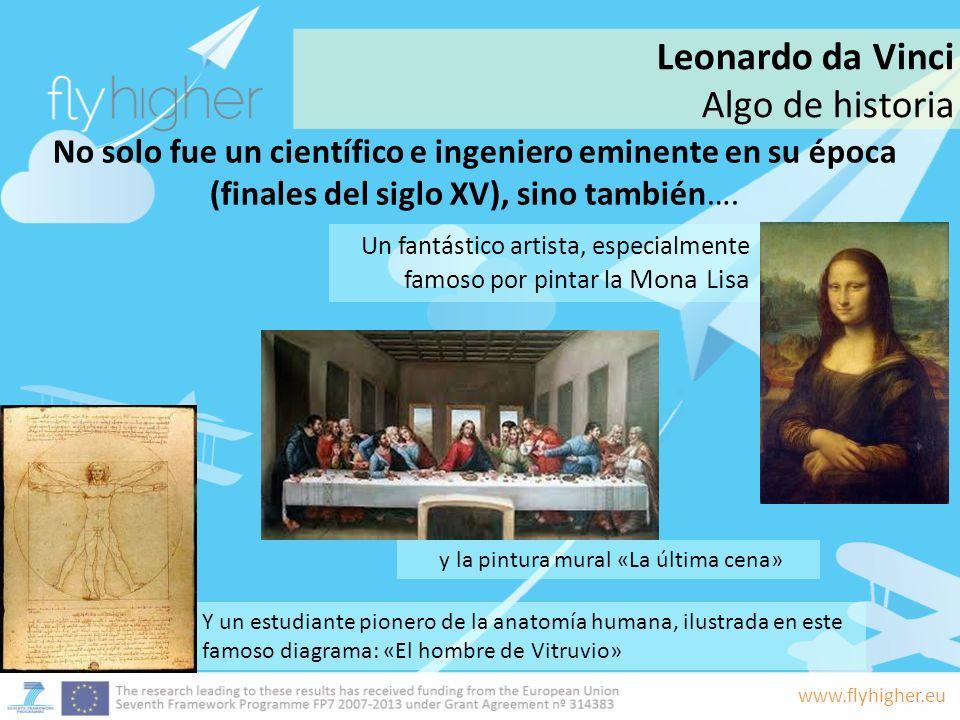 www.flyhigher.eu No solo fue un científico e ingeniero eminente en su época (finales del siglo XV), sino también…. Un fantástico artista, especialment