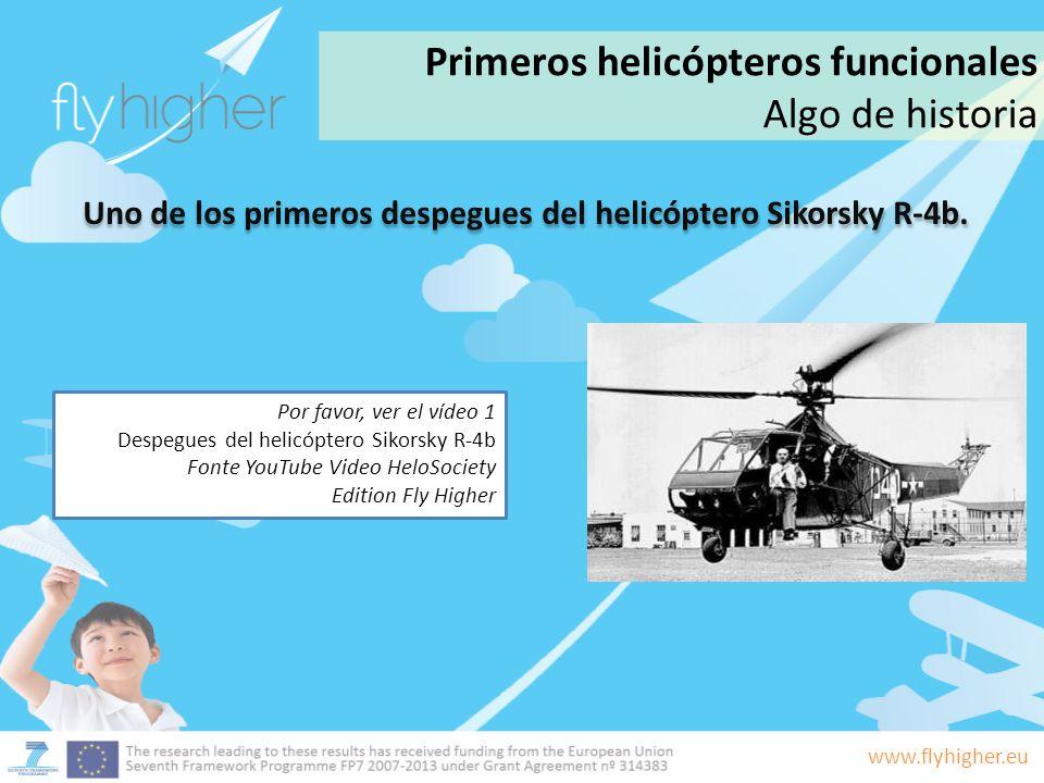 www.flyhigher.eu Primeros helicópteros funcionales Algo de historia Uno de los primeros despegues del helicóptero Sikorsky R-4b. Por favor, ver el víd