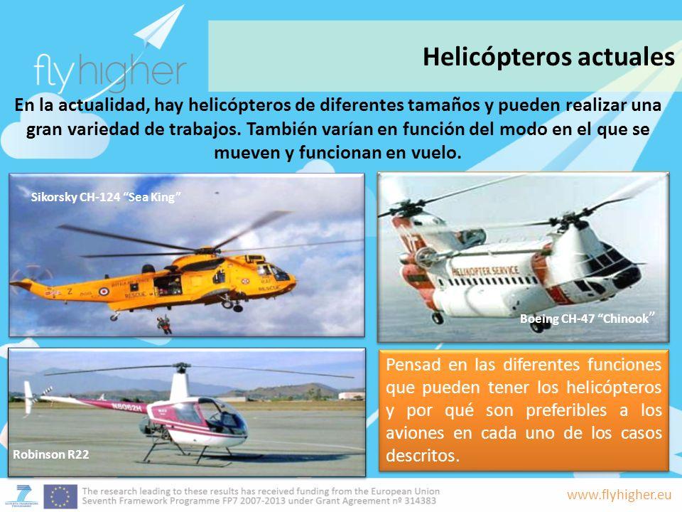 www.flyhigher.eu En la actualidad, hay helicópteros de diferentes tamaños y pueden realizar una gran variedad de trabajos. También varían en función d