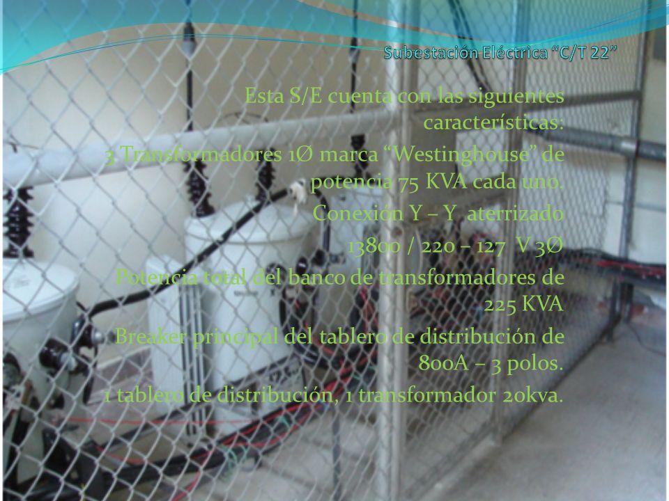 Esta S/E cuenta con las siguientes características: 3 Transformadores 1Ø marca Westinghouse de potencia 75 KVA cada uno. Conexión Y – Y aterrizado 138