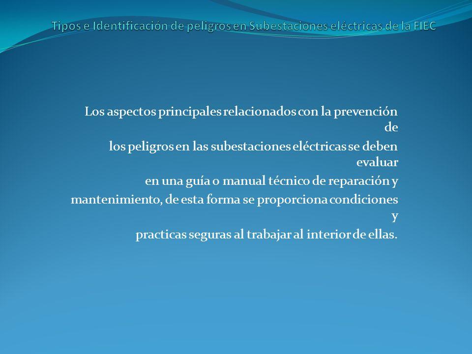 Los aspectos principales relacionados con la prevención de los peligros en las subestaciones eléctricas se deben evaluar en una guía o manual técnico