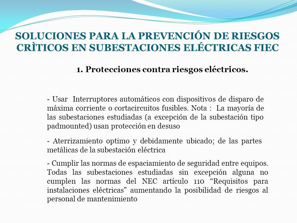 SOLUCIONES PARA LA PREVENCIÓN DE RIESGOS CRÌTICOS EN SUBESTACIONES ELÉCTRICAS FIEC 1. Protecciones contra riesgos eléctricos. - Usar Interruptores aut
