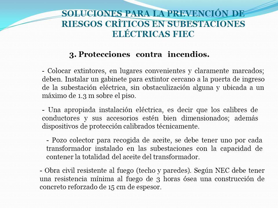 SOLUCIONES PARA LA PREVENCIÓN DE RIESGOS CRÌTICOS EN SUBESTACIONES ELÉCTRICAS FIEC 3. Protecciones contra incendios. - Colocar extintores, en lugares