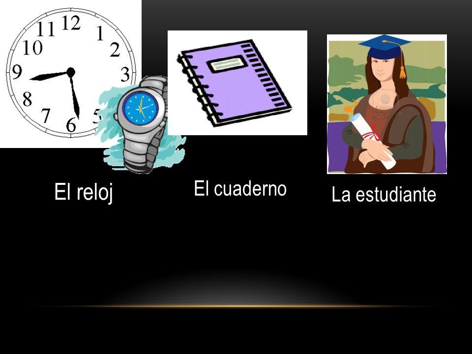 El reloj El cuaderno La estudiante