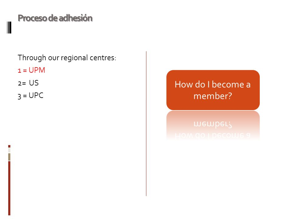 Proceso de adhesión Through our regional centres: 1 = UPM 2= US 3 = UPC