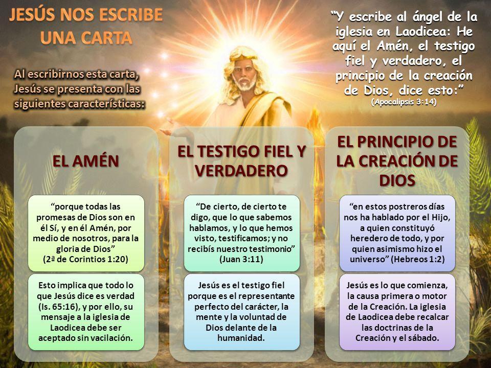 Y escribe al ángel de la iglesia en Laodicea: He aquí el Amén, el testigo fiel y verdadero, el principio de la creación de Dios, dice esto: (Apocalips