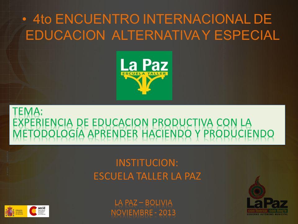 INSTITUCION: ESCUELA TALLER LA PAZ 4to ENCUENTRO INTERNACIONAL DE EDUCACION ALTERNATIVA Y ESPECIAL