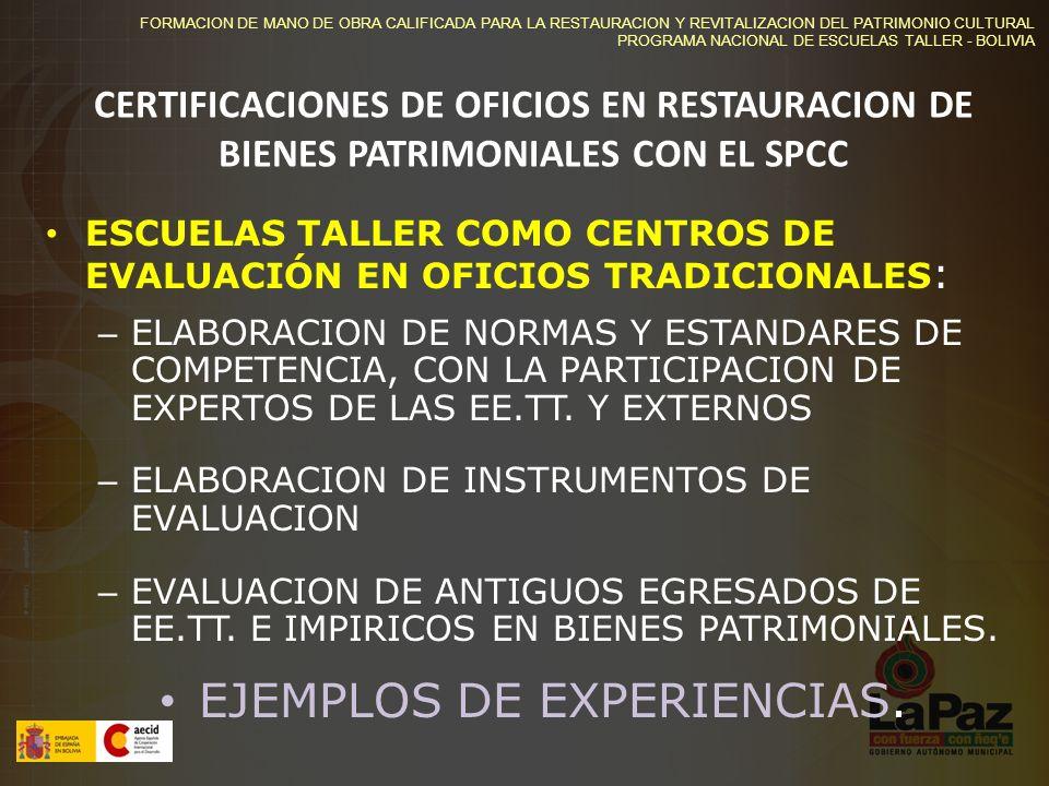 FORMACION DE MANO DE OBRA CALIFICADA PARA LA RESTAURACION Y REVITALIZACION DEL PATRIMONIO CULTURAL PROGRAMA NACIONAL DE ESCUELAS TALLER - BOLIVIA CERTIFICACIONES DE OFICIOS EN RESTAURACION DE BIENES PATRIMONIALES CON EL SPCC ESCUELAS TALLER COMO CENTROS DE EVALUACIÓN EN OFICIOS TRADICIONALES : – ELABORACION DE NORMAS Y ESTANDARES DE COMPETENCIA, CON LA PARTICIPACION DE EXPERTOS DE LAS EE.TT.