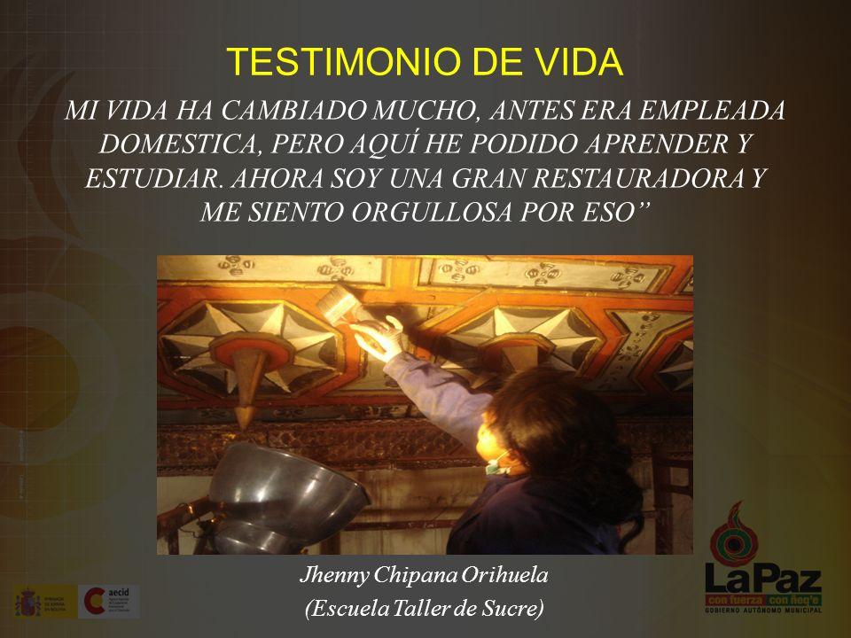 Jhenny Chipana Orihuela (Escuela Taller de Sucre) MI VIDA HA CAMBIADO MUCHO, ANTES ERA EMPLEADA DOMESTICA, PERO AQUÍ HE PODIDO APRENDER Y ESTUDIAR.