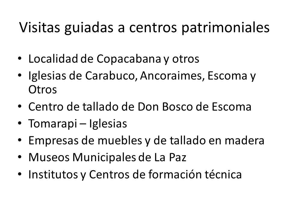 Visitas guiadas a centros patrimoniales Localidad de Copacabana y otros Iglesias de Carabuco, Ancoraimes, Escoma y Otros Centro de tallado de Don Bosco de Escoma Tomarapi – Iglesias Empresas de muebles y de tallado en madera Museos Municipales de La Paz Institutos y Centros de formación técnica