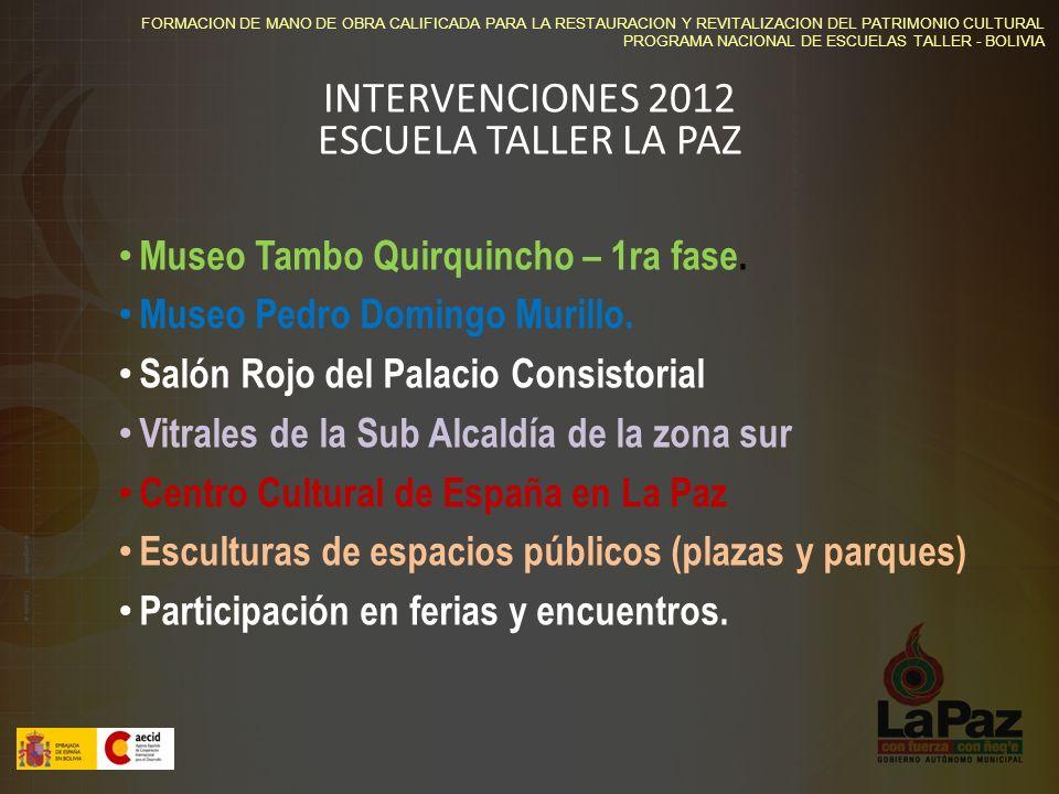 FORMACION DE MANO DE OBRA CALIFICADA PARA LA RESTAURACION Y REVITALIZACION DEL PATRIMONIO CULTURAL PROGRAMA NACIONAL DE ESCUELAS TALLER - BOLIVIA INTERVENCIONES 2012 ESCUELA TALLER LA PAZ Museo Tambo Quirquincho – 1ra fase.