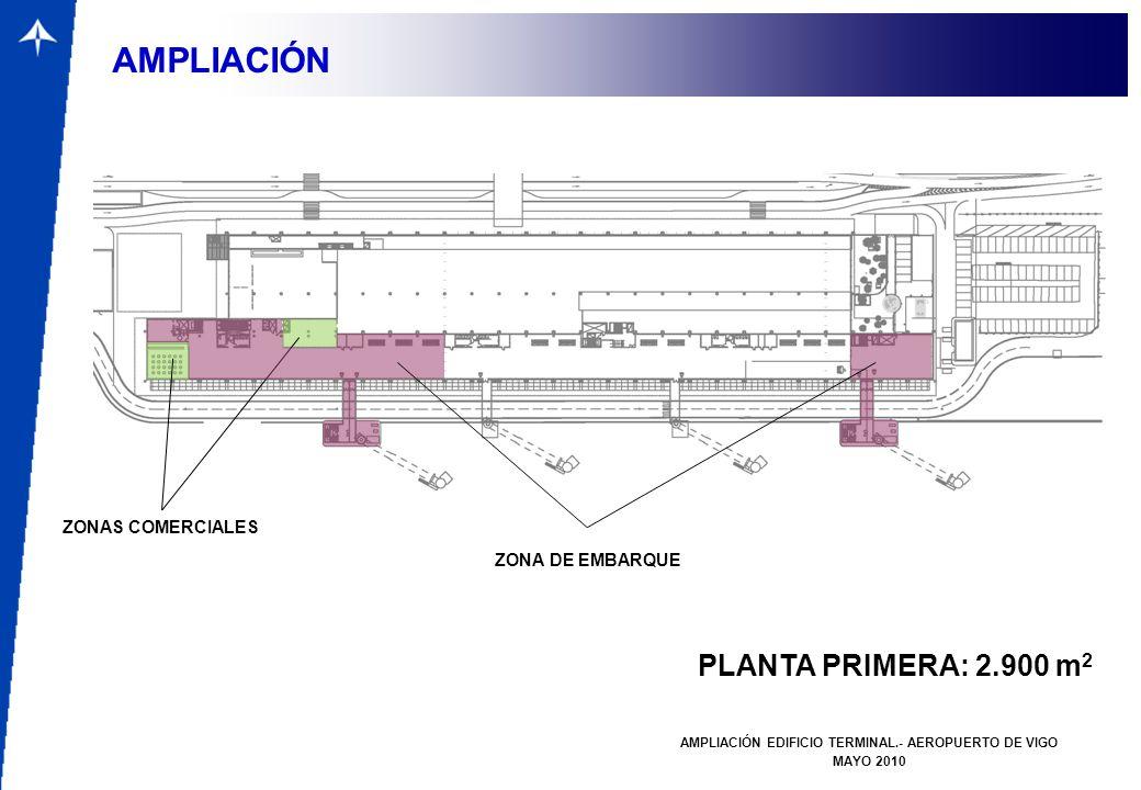 PLANTA PRIMERA: 2.900 m 2 AMPLIACIÓN EDIFICIO TERMINAL.- AEROPUERTO DE VIGO MAYO 2010 AMPLIACIÓN ZONAS COMERCIALES ZONA DE EMBARQUE