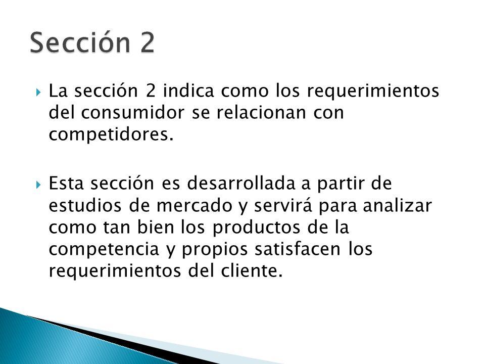 La sección 2 indica como los requerimientos del consumidor se relacionan con competidores. Esta sección es desarrollada a partir de estudios de mercad