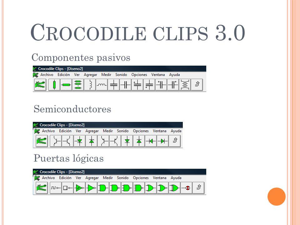 C ROCODILE CLIPS 3.0 Componentes pasivos Semiconductores Puertas lógicas