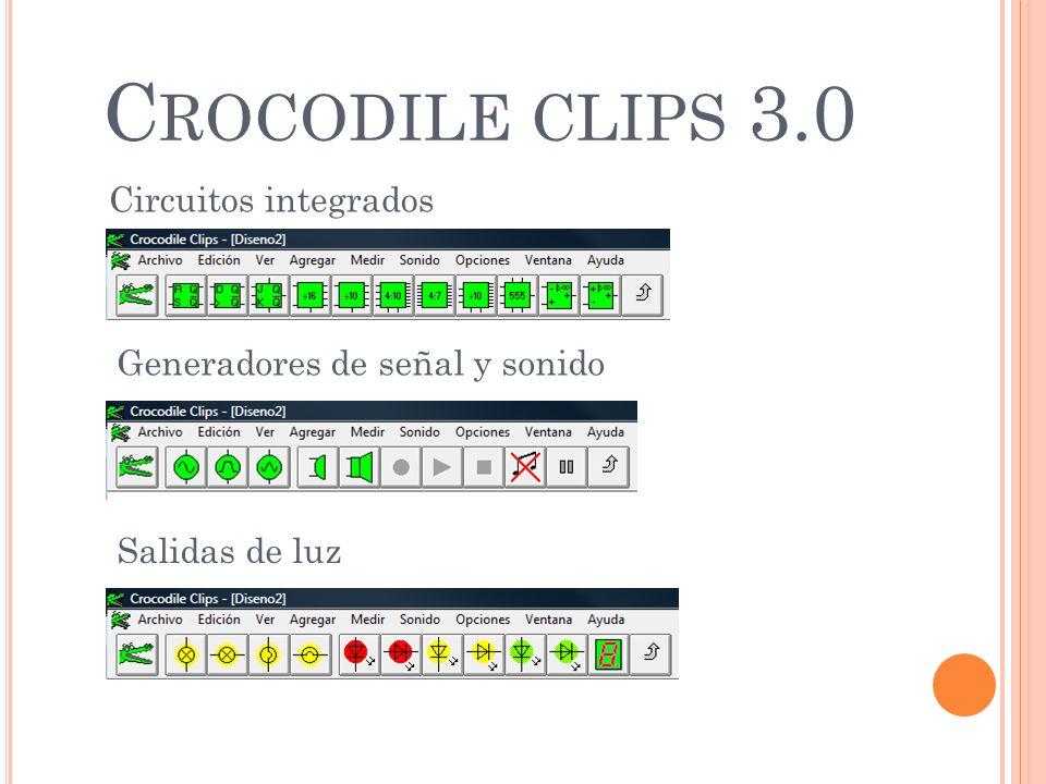 C ROCODILE CLIPS 3.0 Circuitos integrados Generadores de señal y sonido Salidas de luz