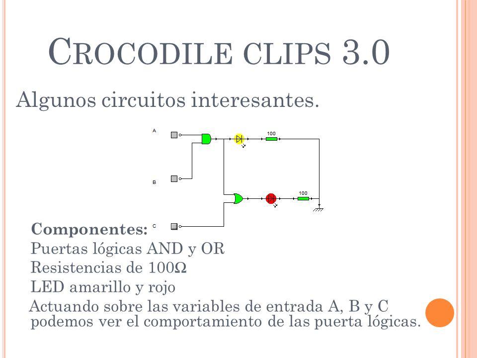 C ROCODILE CLIPS 3.0 Algunos circuitos interesantes. Componentes: Puertas lógicas AND y OR Resistencias de 100 LED amarillo y rojo Actuando sobre las