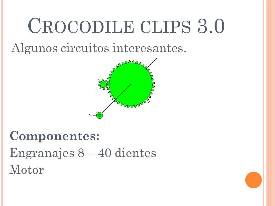 C ROCODILE CLIPS 3.0 Algunos circuitos interesantes. Componentes: Engranajes 8 – 40 dientes Motor