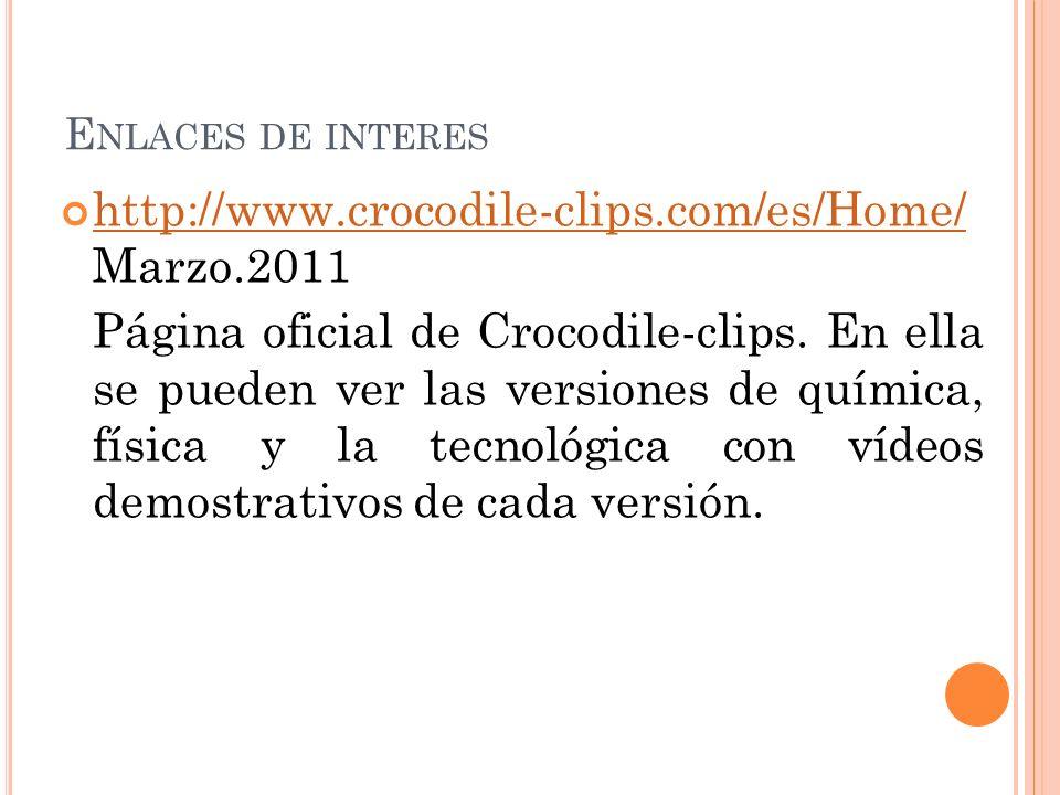E NLACES DE INTERES http://www.crocodile-clips.com/es/Home/ Marzo.2011 http://www.crocodile-clips.com/es/Home/ Página oficial de Crocodile-clips. En e