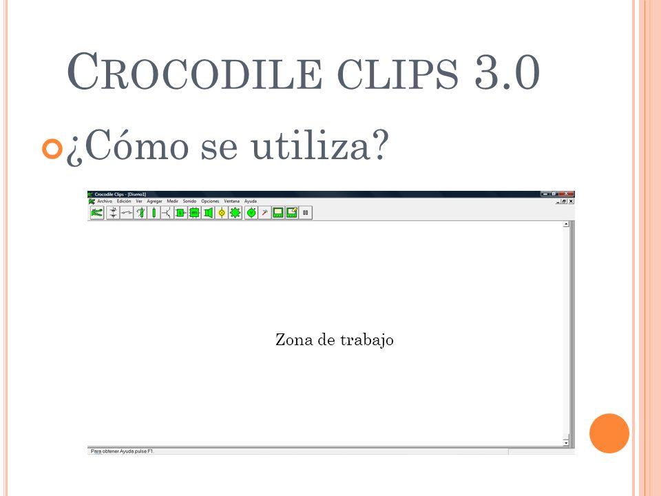 C ROCODILE CLIPS 3.0 ¿Cómo se utiliza? Zona de trabajo