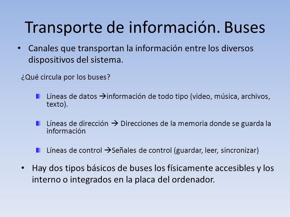 Transporte de información. Buses Canales que transportan la información entre los diversos dispositivos del sistema. ¿Qué circula por los buses? Línea
